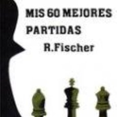 Coleccionismo deportivo: AJEDREZ. MIS 60 MEJORES PARTIDAS - ROBERT FISCHER. Lote 115063508
