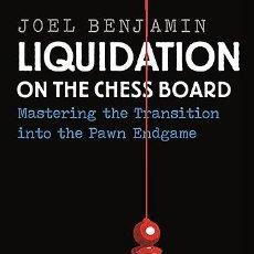 Coleccionismo deportivo: AJEDREZ. LIQUIDATION ON THE CHESS BOARD - JOEL BENJAMIN. 2015 BEST CHESS BOOK AWARD OF THE CJA. Lote 139472013