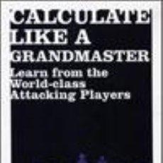 Coleccionismo deportivo: AJEDREZ. CHESS. CALCULATE LIKE A GRANDMASTER - DANNY GORMALLY. Lote 48813751