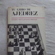 Coleccionismo deportivo: TU LIBRO DE AJEDREZ POR RAYMOND BOTT Y STANLEY MORRISON . Lote 48890811