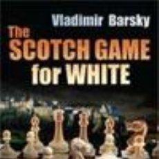 Coleccionismo deportivo: AJEDREZ. CHESS. THE SCOTCH GAME FOR WHITE - VLADIMIR BARSKY. Lote 49269271