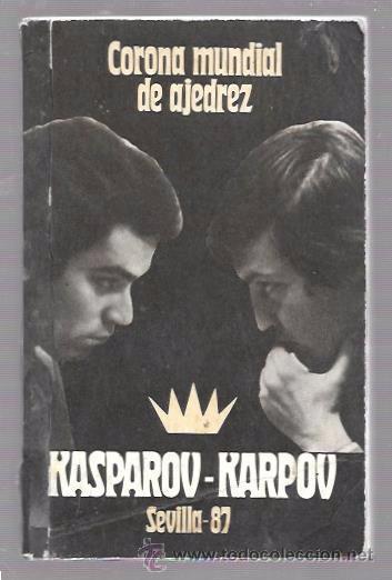 CORONA MUNDIAL DE AJEDREZ. KASPAROV-KARPOV. SEVILLA-87. EDITORIAL RÁDUGA. MOSCÚ. 1988 (Coleccionismo Deportivo - Libros de Ajedrez)