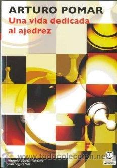 CHESS. ARTURO POMAR. UNA VIDA DEDICADA AL AJEDREZ - ANTONIO LÓPEZ/JOAN SEGURA DESCATALOGADO!!! (Coleccionismo Deportivo - Libros de Ajedrez)