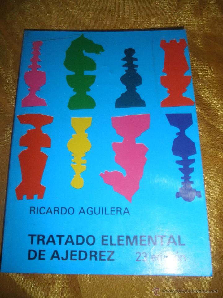 TRATADO ELEMENTAL DE AJEDREZ. RICARDO AGUILERA. EDITORIAL FUNDAMENTOS / AGUILERA 1982 * (Coleccionismo Deportivo - Libros de Ajedrez)