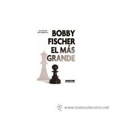 Coleccionismo deportivo: AJEDREZ. CHESS. BOBBY FISCHER EL MÁS GRANDE - SILVIO PLA MONTERO/MANUEL LÓPEZ MICHELONE. Lote 71599761