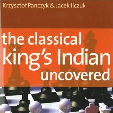 Coleccionismo deportivo: AJEDREZ. CHESS. THE CLASSICAL KING'S INDIAN UNCOVERED - KRZYSZTOF PANCZYK/JACEK ILCZUK. Lote 52124428