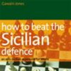 Coleccionismo deportivo: AJEDREZ. CHESS. HOW TO BEAT THE SICILIAN DEFENCE - GAWAIN JONES. Lote 52404109