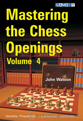 AJEDREZ. MASTERING THE CHESS OPENINGS - VOLUME 4 - JOHN WATSON (Coleccionismo Deportivo - Libros de Ajedrez)