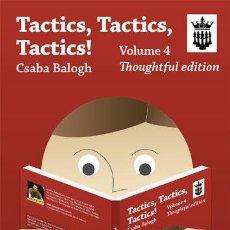 Coleccionismo deportivo: AJEDREZ. CHESS. TACTICS, TACTICS, TACTICS! VOLUME 4. THOUGHTFUL EDITION - CSABA BALOGH. Lote 53247729