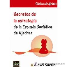Coleccionismo deportivo: SECRETOS DE LA ESTRATEGIA DE LA ESCUELA SOVIÉTICA DE AJEDREZ - ALEXÉI SUETIN. Lote 53839180
