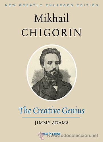 AJEDREZ. CHESS. MIKHAIL CHIGORIN, THE CREATIVE GENIUS - JIMMY ADAMS (CARTONÉ) (Coleccionismo Deportivo - Libros de Ajedrez)