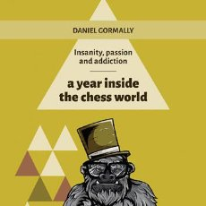 Coleccionismo deportivo: AJEDREZ. A YEAR INSIDE THE CHESS WORLD. INSANITY, PASSION AND ADDICTION - DANNY GORMALLY. Lote 54713634