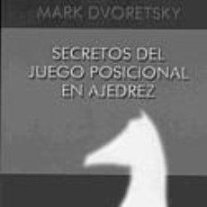 Coleccionismo deportivo: SECRETOS DEL JUEGO POSICIONAL EN AJEDREZ - MARK DVORETSKY DESCATALOGADO!!!. Lote 54848797
