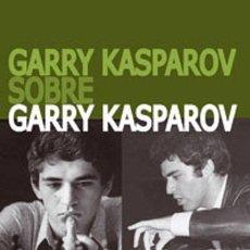Coleccionismo deportivo: AJEDREZ. GARRY KASPAROV SOBRE GARRY KASPAROV. PARTE I: 1973-1985 - GARRY KASPAROV. Lote 54864642