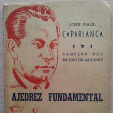 Coleccionismo deportivo: AJEDREZ FUNDAMENTAL - JOSE RAUL CAPABLANCA - EDITA RICARDO AGUILERA 1957. Lote 55396643