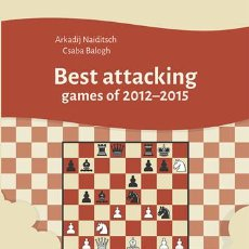 Coleccionismo deportivo: AJEDREZ. CHESS. BEST ATTACKING GAMES OF 2012-2015 - ARKADIJ NAIDITSCH/CSABA BALOGH. Lote 56129740