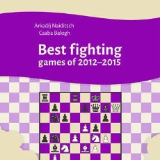 Coleccionismo deportivo: AJEDREZ. CHESS. BEST FIGHTING GAMES OF 2012-2015 - ARKADIJ NAIDITSCH/CSABA BALOGH. Lote 56290919