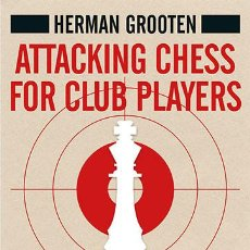 Coleccionismo deportivo: AJEDREZ. ATTACKING CHESS FOR CLUB PLAYERS - HERMAN GROOTEN. Lote 190884831