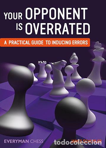 AJEDREZ. CHESS. YOUR OPPONENT IS OVERRATED. A PRACTICAL GUIDE TO INDUCING ERRORS - JAMES SCHUYLER (Coleccionismo Deportivo - Libros de Ajedrez)