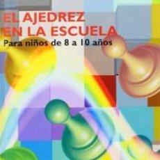 Coleccionismo deportivo: CHESS. EL AJEDREZ EN LA ESCUELA. PARA NIÑOS DE 8 A 10 AÑOS - APOLONIO GARCÍA DEL ROSARIO (CARTONÉ). Lote 66810438