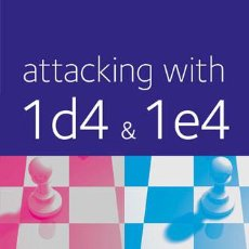 Coleccionismo deportivo: AJEDREZ. CHESS. ATTACKING WITH 1 D4 AND 1 E4 - ANGUS DUNNINGTON/JOHN EMMS. Lote 86280068