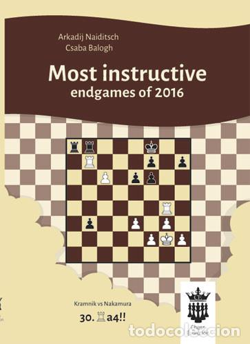 AJEDREZ. CHESS. MOST INSTRUCTIVE ENDGAMES OF 2016 - ARKADIJ NAIDITSCH/CSABA BALOGH (Coleccionismo Deportivo - Libros de Ajedrez)