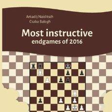 Coleccionismo deportivo: AJEDREZ. CHESS. MOST INSTRUCTIVE ENDGAMES OF 2016 - ARKADIJ NAIDITSCH/CSABA BALOGH. Lote 86456576