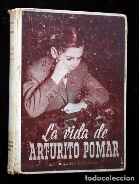 LA VIDA DE ARTURITO POMAR - SUS MEJORES PARTIDAS - JUAN M. FUENTES / JULIO GANZO - ILUSTRADO (Coleccionismo Deportivo - Libros de Ajedrez)