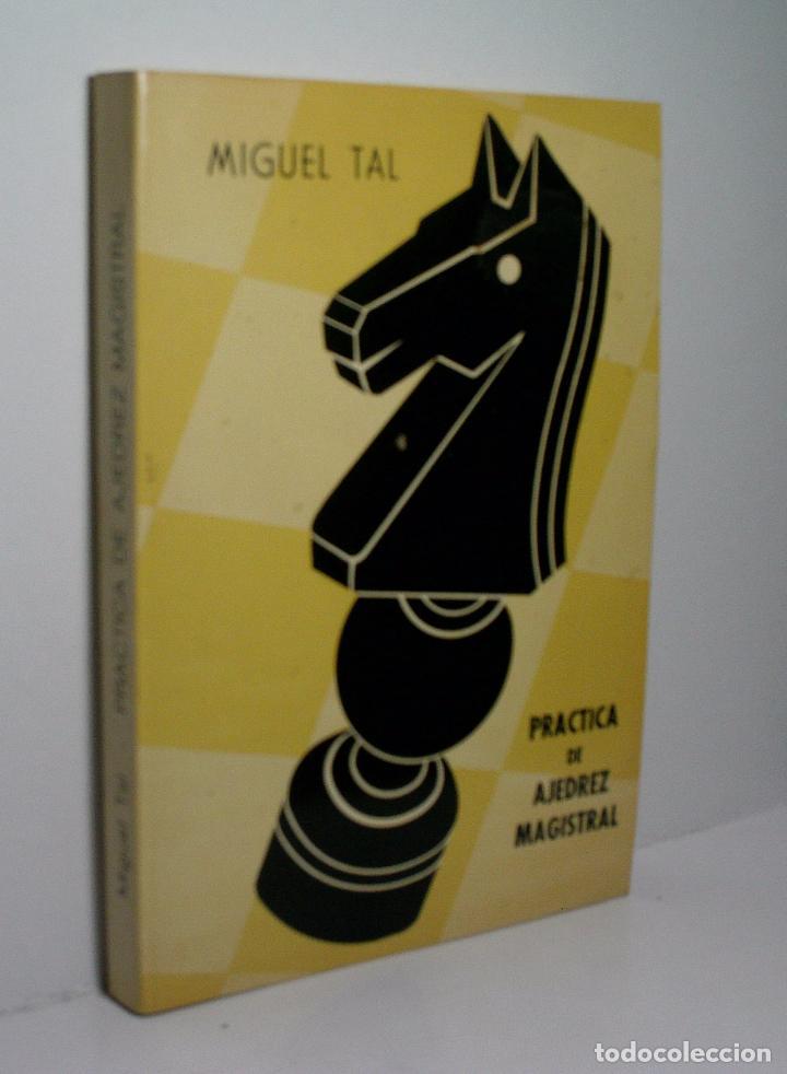 PRACTICA DE AJEDREZ MAGISTRAL. TAL MIGUEL. 1976 (Coleccionismo Deportivo - Libros de Ajedrez)