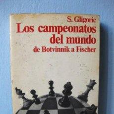 Coleccionismo deportivo: LOS CAMPEONATOS DEL MUNDO DE BOTVINNIK A FISCHER (S. GLIGORIC) LIBRO AJEDREZ, LLIBRE ESCACS. Lote 98613459