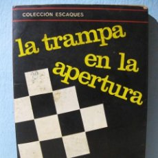 Coleccionismo deportivo: LA TRAMPA EN LA APERTURA (B. WEINSTEIN) COLECCIÓN ESCAQUES 10. LIBRO AJEDREZ, LLIBRE ESCACS. Lote 98613807