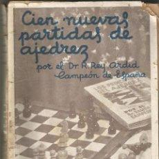 Coleccionismo deportivo: CIEN NUEVAS PARTIDAS DE AJEDREZ. RAMON REY ARDID. LIB. GENERAL. ZARAGOZA 1940. Lote 104824339