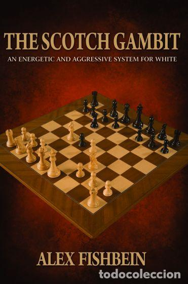 AJEDREZ. CHESS. THE SCOTCH GAMBIT. AN ENERGETIC AND AGGRESSIVE OPENING SYSTEM FOR WHITE - ALEX FISHB (Coleccionismo Deportivo - Libros de Ajedrez)
