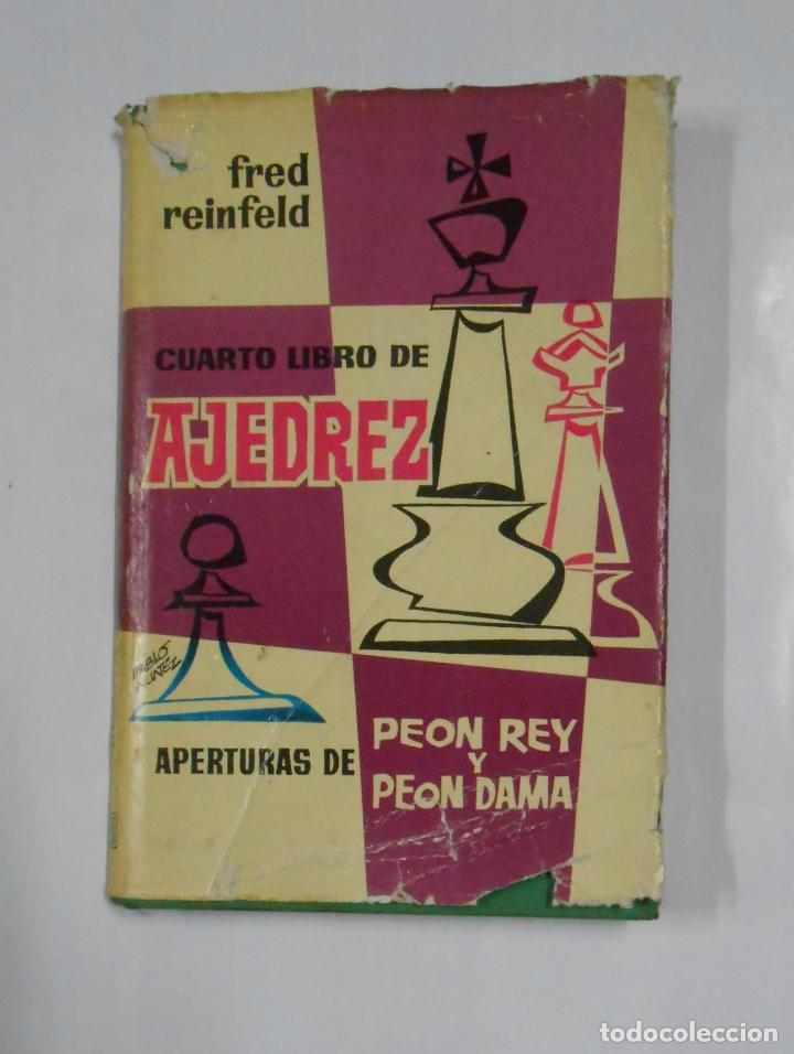 CUARTO LIBRO DE AJEDREZ. APERTURAS DE PEON, REY Y DAMA. REINFELD, FRED. TDK328 (Coleccionismo Deportivo - Libros de Ajedrez)