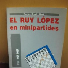 Coleccionismo deportivo: EL RUY LOPEZ EN MINIPARTIDES. RAMON CRUSI I MORE. COL·LECCIO ESCACS EL LLAMP 1ª EDICIO 1992. Lote 107028079