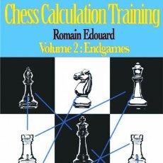 Coleccionismo deportivo: AJEDREZ. CHESS CALCULATION TRAINING. VOLUME 2. ENDGAMES - ROMAIN EDOUARD. Lote 107415491