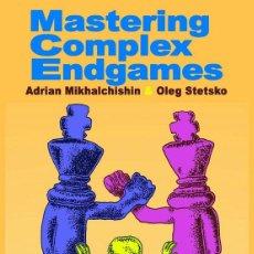 Coleccionismo deportivo: AJEDREZ. CHESS. MASTERING COMPLEX ENDGAMES - MIKHALCHISIN/STETSKO. Lote 107461851