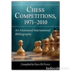 Coleccionismo deportivo: AJEDREZ. CHESS COMPETITIONS 1971—2010. AN ANNOTATED INTERNATIONAL BIBLIOGRAPHY - GINO DI FELICE (CAR. Lote 108828719
