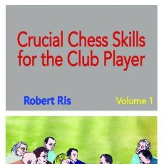Coleccionismo deportivo: AJEDREZ. CRUCIAL CHESS SKILLS FOR THE CLUB PLAYER. VOLUME 1 - ROBERT RIS. Lote 112985515