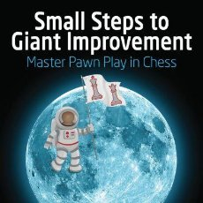 Coleccionismo deportivo: AJEDREZ. SMALL STEPS TO GIANT IMPROVEMENT. MASTER PAWN PLAY IN CHESS - SAM SHANKLAND (CARTONÉ). Lote 117426263