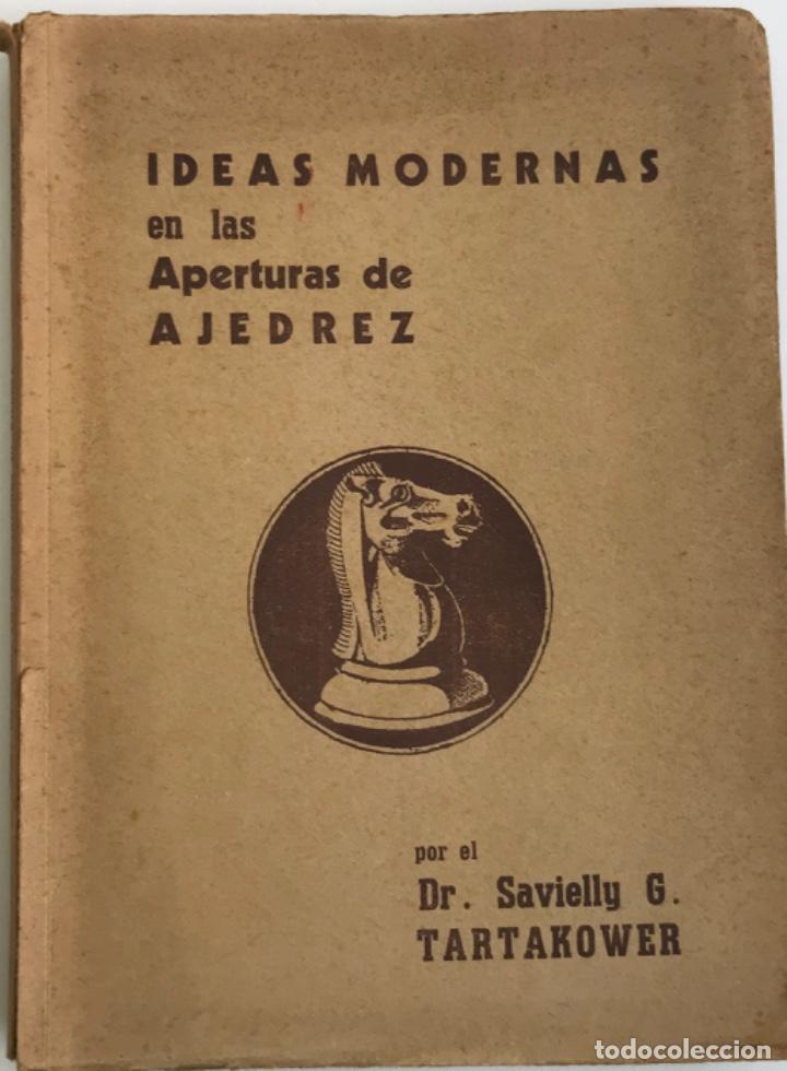 IDEAS MODERNAS EN LAS APERTURAS DE AJEDREZ - DR. SAVIELLY G. TARTAKOWER - EDITORIAL GRABO, 1941 (Coleccionismo Deportivo - Libros de Ajedrez)