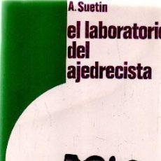 Coleccionismo deportivo: EL LABORATORIO DEL AJEDRECISTA. SUETIN. A. A-AJD-505. Lote 159939961