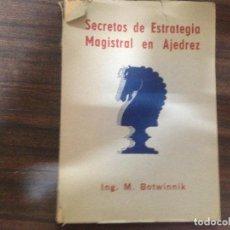 Coleccionismo deportivo: ANTIGUO LIBRO AJEDREZ SECRETOS DE ESTRATEGIA MAGISTRAL EN AJEDREZ ING. M. BOTWINNIK. Lote 120604859
