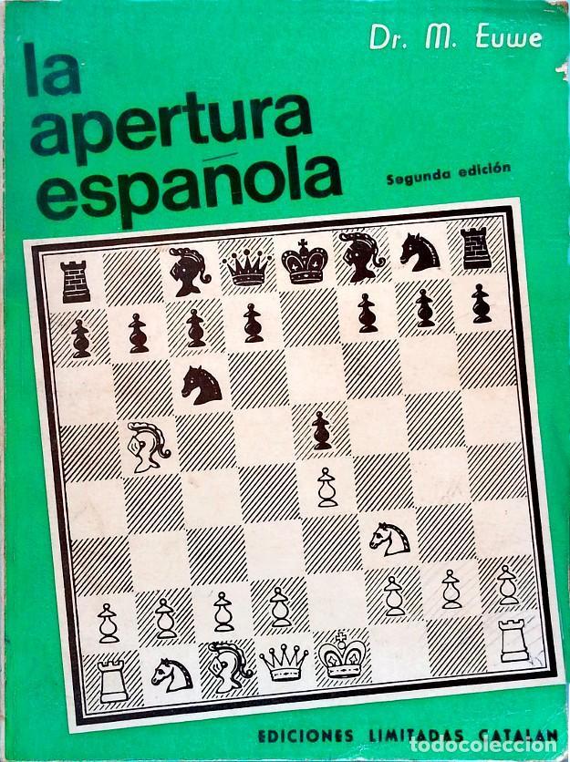 LA APERTURA ESPAÑOLA. (TOMO 1) - MAX EUWE (Coleccionismo Deportivo - Libros de Ajedrez)
