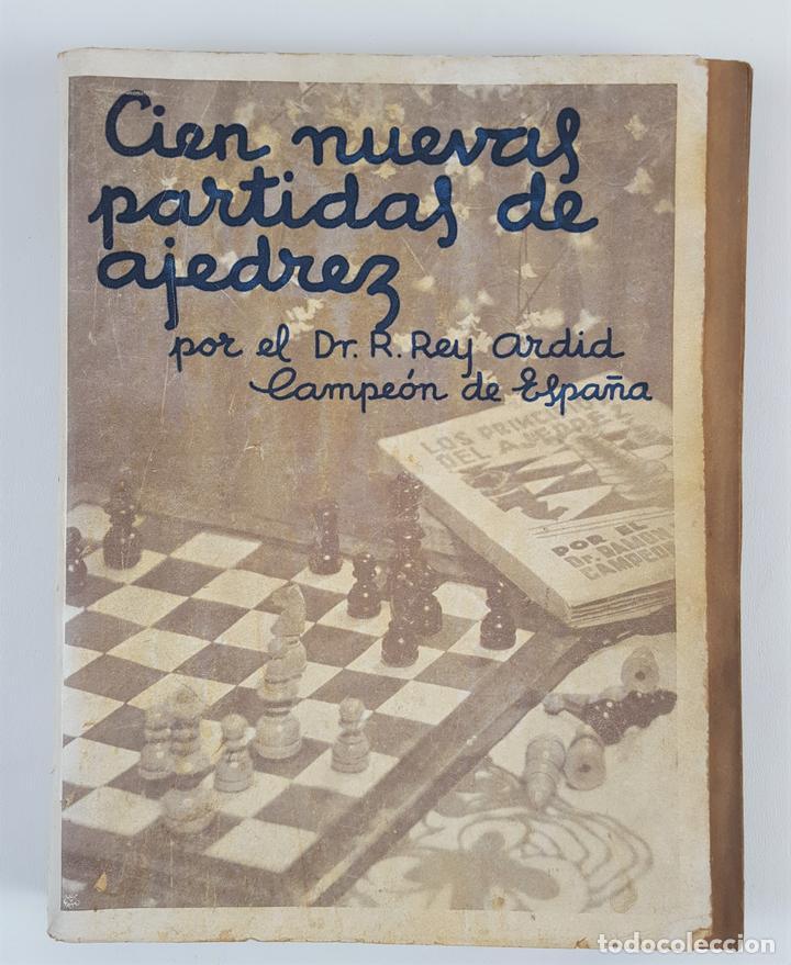 CIEN NUEVAS PARTIDAS DE AJEDREZ. DR RAMÓN REY ARDID. ZARAGOZA. 1940. (Coleccionismo Deportivo - Libros de Ajedrez)
