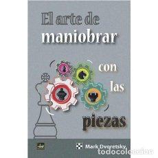 Coleccionismo deportivo: AJEDREZ. CHESS. EL ARTE DE MANIOBRAR CON LAS PIEZAS - MARK DVORETSKY. Lote 126797271
