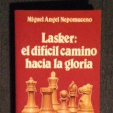 Coleccionismo deportivo: ♔♕ AJEDREZ. LASKER: EL DIFÍCIL CAMINO HACIA LA GLORIA - MIGUEL ANGEL NEPOMUCENO CHESS. Lote 128425103