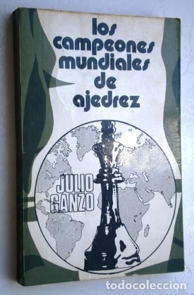 LOS CAMPEONES MUNDIALES DE AJEDREZ POR JULIO GANZO DE ED. RICARDO AGUILERA EN MADRID 1972 (Coleccionismo Deportivo - Libros de Ajedrez)