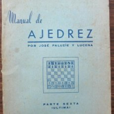 Coleccionismo deportivo: MANUAL DE AJEDREZ. JOSE PALUZIE Y LUCENA. PARTE SEXTA ( ULTIMA ). Lote 132267138