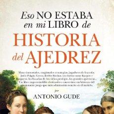 Colecionismo desportivo: CHESS. ESO NO ESTABA EN MI LIBRO DE HISTORIA DEL AJEDREZ - ANTONIO GUDE. Lote 132646222